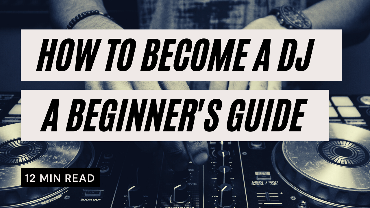 How to become a DJ - a beginner's guide
